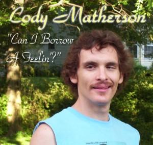 """Cody Matherson """"Can I Borrow a Feelin'?"""""""